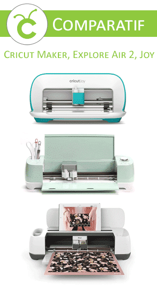Comparatif Cricut Maker, Explore Air 2 et Joy